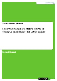 Cover Solid waste as an alternative source of energy. A pilot project for urban Lahore