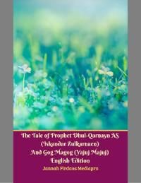 Cover The Tale of Prophet Dhul-qarnayn As (Iskandar Zulkarnaen) and Gog Magog (Yajuj Majuj) English Edition