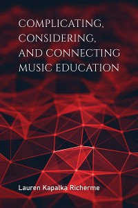 Cover Complicating, Considering, and Connecting Music Education
