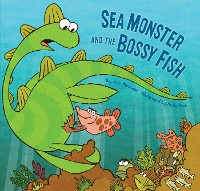 Cover Sea Monster and the Bossy Fish