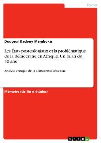Cover Les États postcoloniaux et la problématique de la démocratie en Afrique. Un bilan de 50 ans