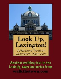 Cover Look Up, Lexington! A Walking Tour of Lexington, Kentucky