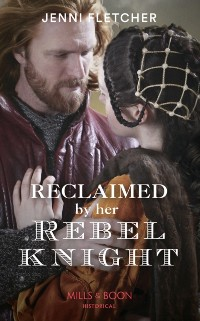 Cover Reclaimed By Her Rebel Knight (Mills & Boon Historical)