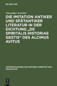 """Cover Die Imitation antiker und spätantiker Literatur in der Dichtung """"De spiritalis historiae gestis"""" des Alcimus Avitus"""