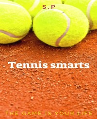 Cover Tennis Smarts : defeating opponents with mind games, and basic strategies part one