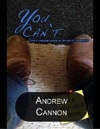 Cover You Can't: God's Amazing Grace In an Age of Darkness