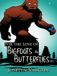 Cover For the Love of Bigfoots and Butterflies