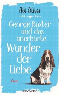 Cover George Baxter und das unerhörte Wunder der Liebe