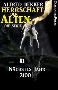 Cover Nächstes Jahr 2100  (Herrschaft der Alten - Die Serie 1)
