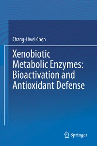 Cover Xenobiotic Metabolic Enzymes: Bioactivation and Antioxidant Defense