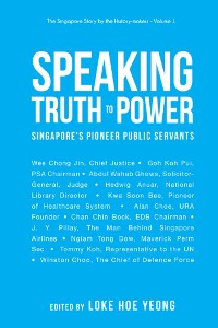 Cover Speaking Truth To Power: Singapore's Pioneer Public Servants
