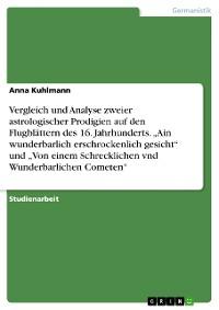 """Cover Vergleich und Analyse zweier astrologischer Prodigien auf den Flugblättern des 16. Jahrhunderts. """"Ain wunderbarlich erschrockenlich gesicht"""" und """"Von einem Schrecklichen vnd Wunderbarlichen Cometen"""""""