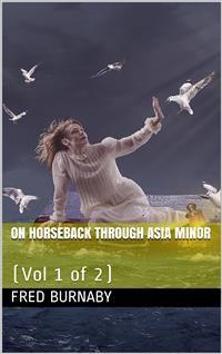 Cover On Horseback Through Asia Minor, Volume 1 of 2