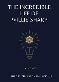 Cover The Incredible Life of Willie Sharp