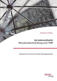 Cover Die österreichische Demokratieentwicklung nach 1945: Gesellschaft und Staat im Wandel des Zeitgeschehens