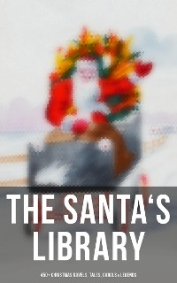 Cover The Santa's Library: 450+ Christmas Novels, Tales, Carols & Legends