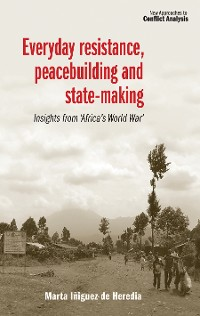 Cover Everyday resistance, peacebuilding and state-making