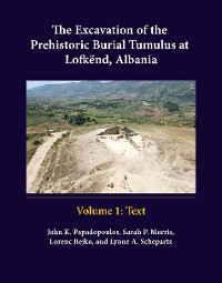 Cover The Excavation of the Prehistoric Burial Tumulus at Lofkend, Albania