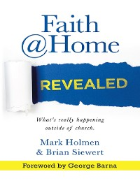 Cover Faith @Home Revealed: What's Really Happening Outside of Church.