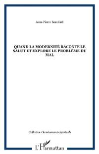 Cover Quand la modernite raconte le salut et explore le probleme du mal