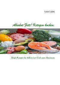 Cover Absolut Fett! Ketogen kochen