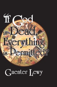Cover If God is Dead, Everything is Permitted?
