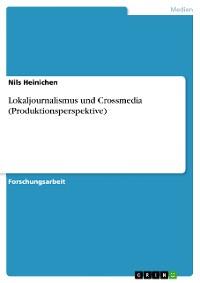 Cover Lokaljournalismus und Crossmedia (Produktionsperspektive)