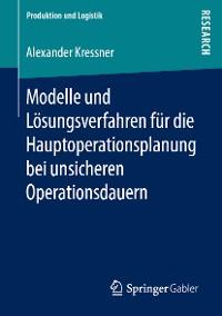 Cover Modelle und Lösungsverfahren für die Hauptoperationsplanung bei unsicheren Operationsdauern