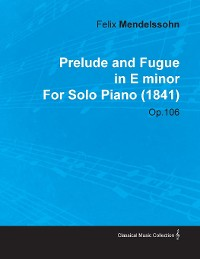 Cover Prelude and Fugue in E Minor by Felix Mendelssohn for Solo Piano (1841) Op.106