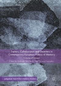 Cover Traitors, Collaborators and Deserters in Contemporary European Politics of Memory