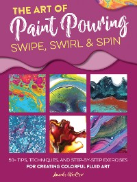 Cover The Art of Paint Pouring: Swipe, Swirl & Spin