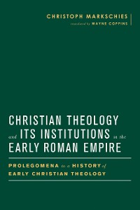 Cover Christian Theology and Its Institutions in the Early Roman Empire