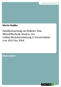 Cover Familiennachzug im Diskurs. Eine Mixed-Methods Analyse der Online-Berichterstattung in Deutschland von 2013 bis 2018