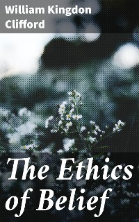 Cover The Ethics of Belief