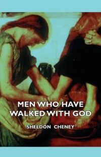 Cover Men Who Have Walked With God - Being The Story Of Mysticism Through The Ages Told In The Biographies Of Representative Seers And Saints With Excerpts From Their Writings And Sayings