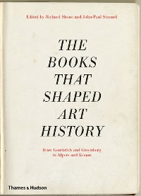 Cover The Books that Shaped Art History: From Gombrich and Greenberg to Alpers and Krauss