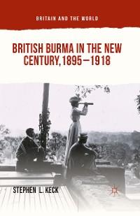 Cover British Burma in the New Century, 1895–1918