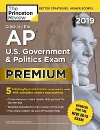 Cover Cracking the AP U.S. Government & Politics Exam 2019, Premium Edition
