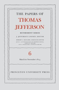 Cover The Papers of Thomas Jefferson, Retirement Series, Volume 6