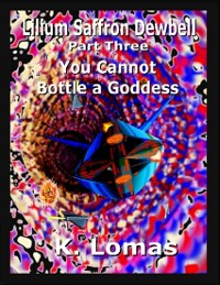 Cover Lilium Saffron Dewbell: Part 3: You Cannot Bottle a Goddess