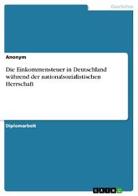 Cover Die Einkommensteuer in Deutschland während der nationalsozialistischen Herrschaft