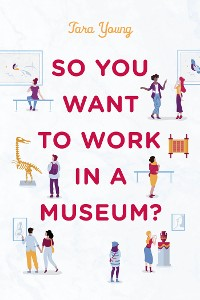 Cover So You Want to Work in a Museum?