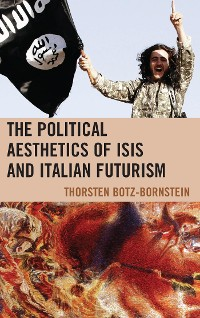 Cover The Political Aesthetics of ISIS and Italian Futurism