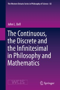 Cover The Continuous, the Discrete and the Infinitesimal in Philosophy and Mathematics
