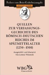 Cover Quellen zur Verfassungsgeschichte des Römisch-Deutschen Reiches im Spätmittelalter (1250 – 1500)