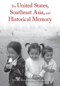 Cover The United States, Southeast Asia, and Historical Memory