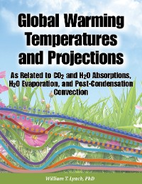 Cover Global Warming Temperatures and Projections: As Related to CO2 and H2O Absorptions, H2O Evaporation, and Post-Condensation Convection