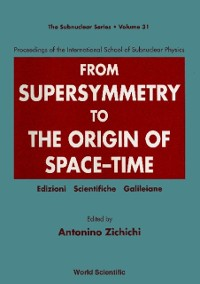 Cover From Supersymmetry To The Origin Of Space-time - Proceedings Of The International School Of Subnuclear Physics