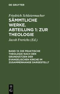 Cover Die praktische Theologie nach den Grundsätzen der evangelischen Kirche im Zusammenhange dargestellt
