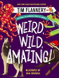 Cover Weird, Wild, Amazing!: Exploring the Incredible World of Animals